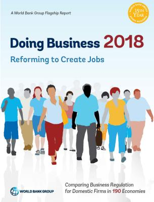 Doing Business 2018: Reforming to Create Jobs - World Bank