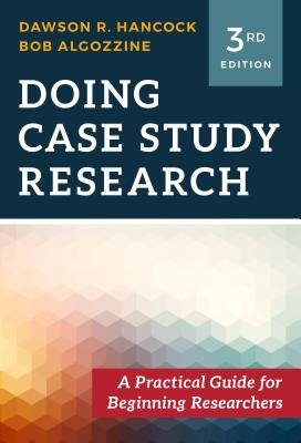 Doing Case Study Research: A Practical Guide for Beginning Researchers - Hancock, Dawson R, and Algozzine, Robert