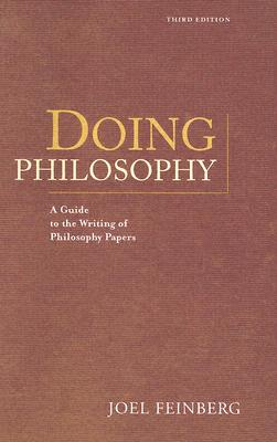 Doing Philosophy: A Guide to the Writing of Philosophy Papers - Feinberg, Joel