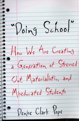 Doing School: How We Are Creating a Generation of Stressed Out, Materialistic, and Miseducated Students - Pope, Denise Clark, Ms.