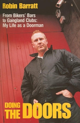 Doing the Doors: From Bikers' Bars to Gangland Clubs: My Life as a Doorman - Barratt, Robin