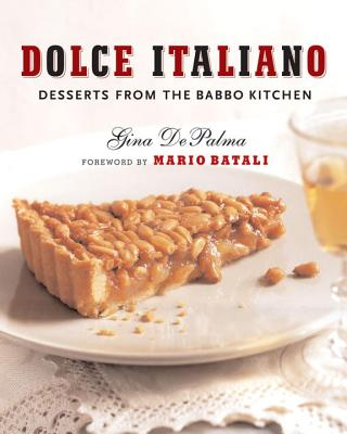 Dolce Italiano: Desserts from the Babbo Kitchen - Depalma, Gina, and Batali, Mario (Foreword by)