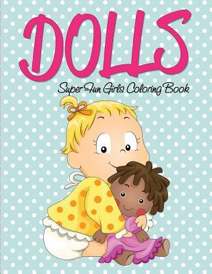 Dolls Super Fun Girls Coloring Book - Speedy Publishing LLC