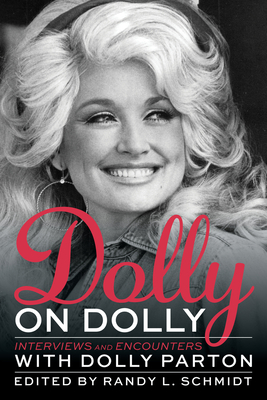 Dolly on Dolly: Interviews and Encounters with Dolly Parton - Schmidt, Randy L