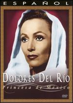 Dolores del Rio: Princesa de Mexico