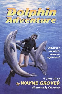Dolphin Adventure:: A True Story - Grover, Wayne