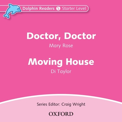 Dolphin Readers: Starter Level: Doctor, Doctor & Moving House Audio CD - Rose, Mary, and Taylor, Di