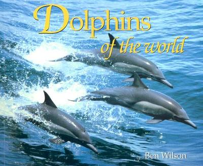 Dolphins of the World - Wilson, Ben