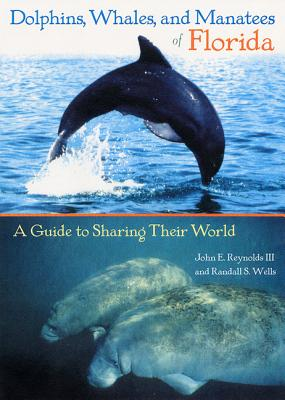 Dolphins, Whales, and Manatees of Florida: A Guide to Sharing Their World - Reynolds, John E, III, and Wells, Randall S