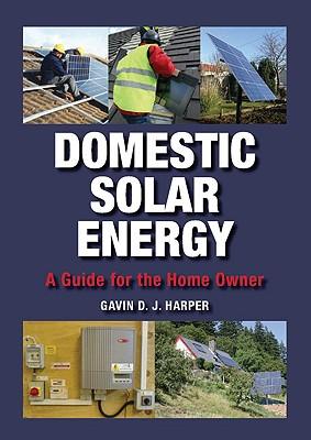 Domestic Solar Energy: A Guide for the Home Owner - Harper, Gavin D J
