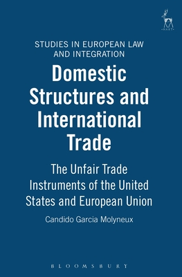 Domestic Structures and International Trade: The Unfair Trade Instruments of the United States - Molyneux, Candido Garcia
