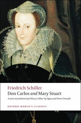 Don Carlos and Mary Stuart - Schiller, Friedrich, and Sy-Quia, Hilary Collier (Translated by), and Oswald, Peter (Adapted by)