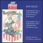 Don Gillis: Symphony No. 4, The Pioneers; Concerto No. 2 for Piano and Orchestra