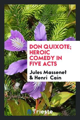 Don Quixote; Heroic Comedy in Five Acts - Massenet, Jules