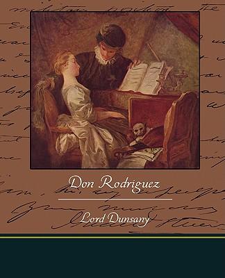 Don Rodriguez - Dunsany, Edward John Moreton, Lord