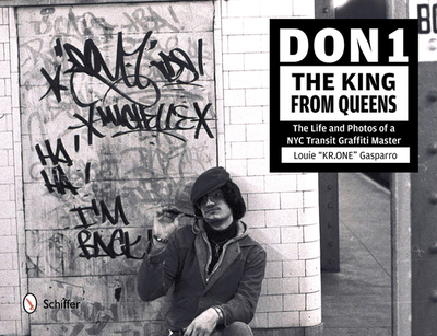 Don1, the King from Queens: The Life and Photos of a NYC Transit Graffiti Master - Gasparro, Louie