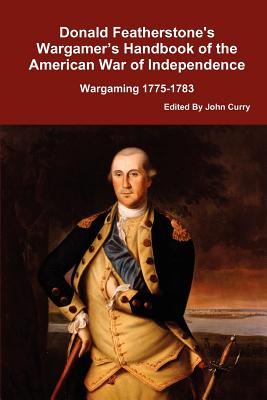 Donald Featherstone's Wargamer's Handbook of the American War of Independence Wargaming 1775-1783 - Featherstone, Donald