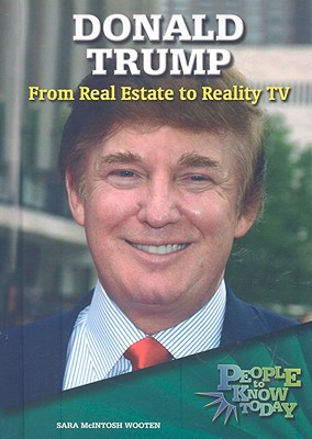 Donald Trump: From Real Estate to Reality TV - Wooten, Sara McIntosh