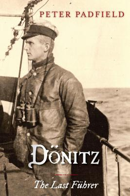 Donitz: The Last Fuhrer - Padfield, Peter