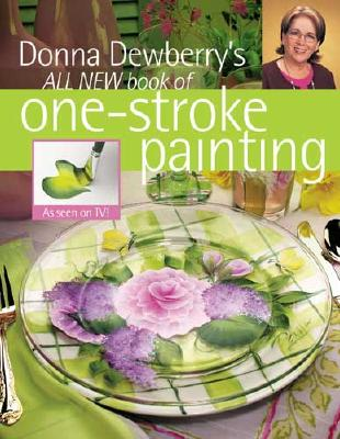 Donna Dewberry's All New Book of One-Stroke Painting - Dewberry, Donna