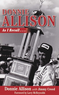 Donnie Allison: As I Recall... - Allison, Donnie, and Creed, Jimmy, and McReynolds, Larry (Foreword by)