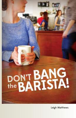 Don't Bang the Barista! - Matthews, Leigh