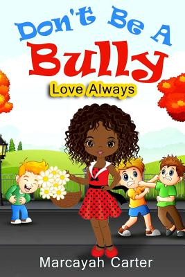 Don't Be a Bully: Love Always - Carter, Marcayah