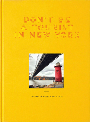 Don't Be a Tourist in New York: The Messy Nessy Chic Guide - Grall, Vanessa