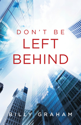 Don't Be Left Behind (Pack of 25) - Graham, Billy, Rev.
