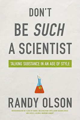 Don't Be Such a Scientist: Talking Substance in an Age of Style - Olson, Randy, Dr., Ph.D.