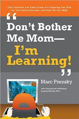 Don't Bother Me Mom -- I'm Learning! - Prensky, Marc
