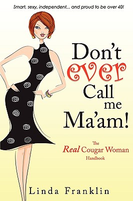 Don't Ever Call Me Ma'am!: The Real Cougar Woman Handbook for Life Over 40 - Franklin, Linda