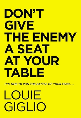 Don't Give the Enemy a Seat at Your Table: It's Time to Win the Battle of Your Mind... - Giglio, Louie