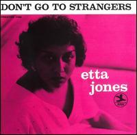 Don't Go to Strangers [Fantasy] - Etta Jones