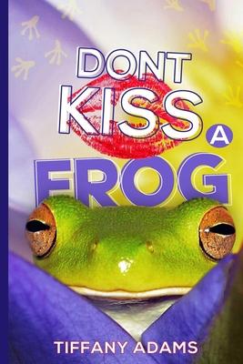 Don't Kiss A Frog - Adams, Tiffany