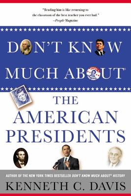 Don't Know Much about the American Presidents - Davis, Kenneth C