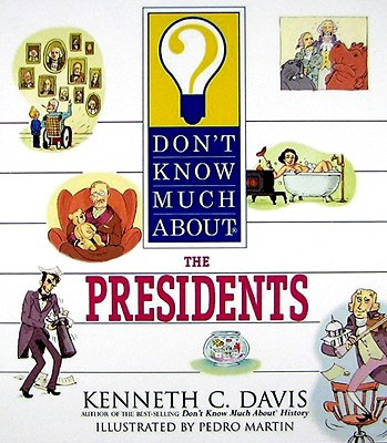 Don't Know Much about the Presidents - Davis, Kenneth C