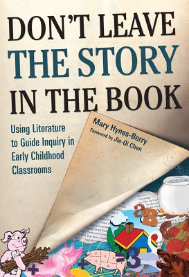 Don't Leave the Story in the Book:: Using Literature to Guide Inquiry in Early Childhood Classrooms - Hynes-Berry, Mary