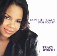Don't Let Heaven Pass You By - Tracy Worth