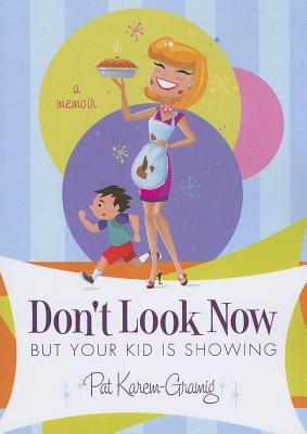 Don't Look Now, But Your Kid Is Showing - Karem-Gramig, Pat
