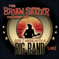 Don't Mess with a Big Band: Live! - The Brian Setzer Orchestra