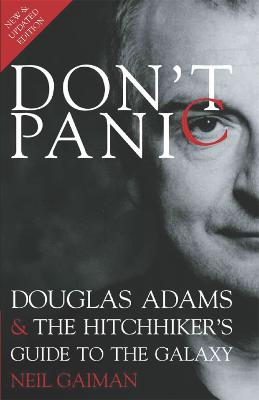 Don't Panic: Douglas Adams & the Hitchhiker's Guide to the Galaxy - Gaiman, Neil, and Dickson, David K (Contributions by), and Simpson, M J (Contributions by)