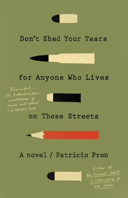 Don't Shed Your Tears for Anyone Who Lives on These Streets - Pron, Patricio