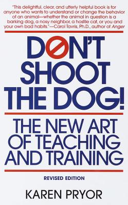 Don't Shoot the Dog: The New Art of Teaching and Training - Pryor, Karen