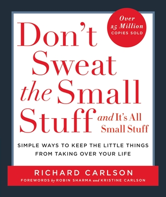 Don't Sweat the Small Stuff . . . and It's All Small Stuff: Simple Ways to Keep the Little Things from Taking Over Your Life - Carlson, Richard, PH D