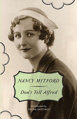 Don't Tell Alfred - Mitford, Nancy, and Hastings, Selina (Introduction by)