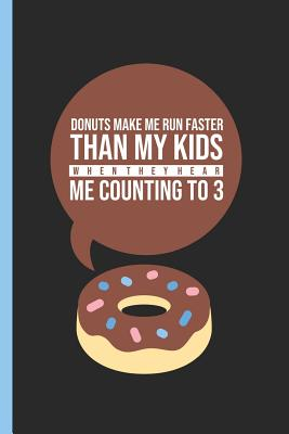 Donuts Make Me Run Faster Than My Kids When They Hear Me Counting to 3: Notebook & Journal or Diary for Strict Moms, College Ruled Paper (120 Pages, 6x9) - Writings, Lovely