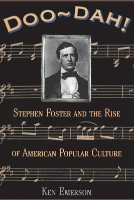 Doo-Dah!: Stephen Foster and the Rise of American Popular Culture - Emerson, Ken