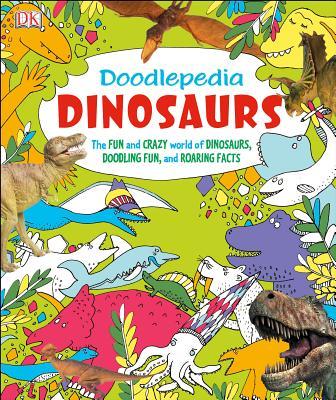 Doodlepedia: Dinosaurs: The Fun and Crazy World of Dinosaurs, Doodling Fun, and Roaring Facts - Mitchem, James (Editor)