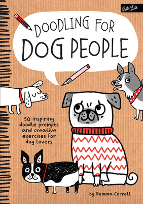 Doodling for Dog People: 50 Inspiring Doodle Prompts and Creative Exercises for Dog Lovers - Correll, Gemma